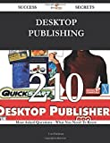 Desktop Publishing 210 Success Secrets - 210 Most Asked Questions On Desktop Publishing - What You Need To Know