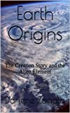 Earth Origins: The Creation Story and the Alien Element
