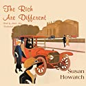 The Rich are Different (       UNABRIDGED) by Susan Howatch Narrated by Nadia May