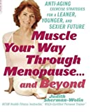 img - for Muscle Your Way Through Menopause: Anti-aging Exercise Strategies for a Leaner, Younger and Sexier Future by Judith Sherman-Wolin (2007-03-01) book / textbook / text book