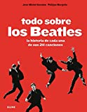Todo Sobre Los Beatles. La Historia De Cada Una De Sus 211 Canciones