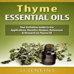 Thyme Essential Oil: Your Definitive Guide to the Applications, Benefits, Recipes, References & Research on Thyme Oil | SJ Jenkins