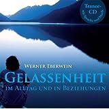"""Gelassenheit - im Alltag und in Beziehungenvon """"Werner Eberwein"""""""
