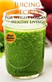 Juicing Recipes For Weight Loss and Healthy Living