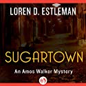 Sugartown: An Amos Walker Mystery, Book 5 (       UNABRIDGED) by Loren D. Estleman Narrated by Mel Foster