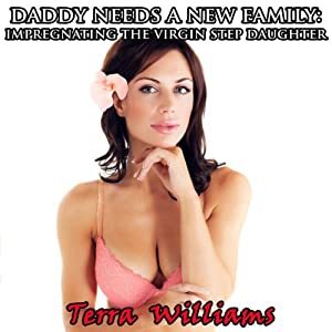 Daddy Needs a New Family: Impregnating the Virgin Step Daughter | [Terra Williams]