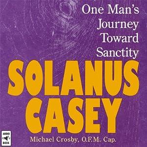 Solanus Casey: One Man's Journey Toward Sanctity | [Michael Crosby]