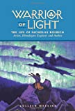 WARRIOR OF LIGHT:THE LIFE OF N: The Life of Nicholas Roerich (Masters of Life Series)