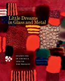 img - for Little Dreams in Glass and Metal: Enameling in America 1920 to the Present book / textbook / text book