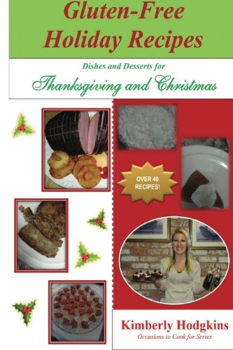 Gluten-Free Holiday Recipes: Dishes and Desserts for Thanksgiving and Christmas (Occasions to Cook for Series) (Volume 2) by Kimberly Hodgkins