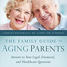 The Family Guide to Aging Parents: Answers to Your Legal, Financial, and Healthcare Questions (       UNABRIDGED) by Carolyn L. Rosenblatt Narrated by Lisa Baarns