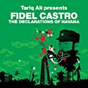 The Declarations of Havana (Revolutions Series): Tariq Ali presents Fidel Castro (       UNABRIDGED) by Fidel Castro, Ali Tariq Narrated by Chris Pavlo, Tariq Ali