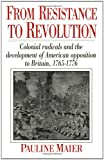 From Resistance to Revolution: Colonial Radicals and the Development of American Opposition to Britain, 1765-1776 (0393308251) by Maier, Pauline