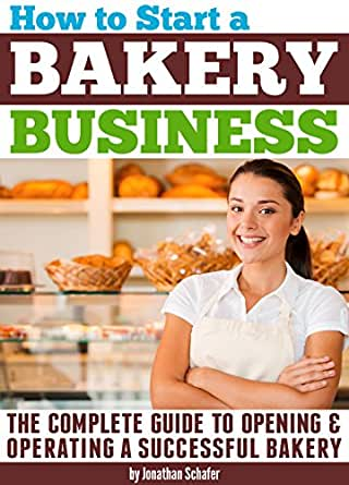 amazoncom how to start a bakery business the complete