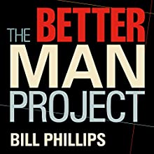 The Better Man Project: 2,476 Tips and Techniques That Will Flatten Your Belly, Sharpen Your Mind, and Keep You Healthy and Happy for Life! (       UNABRIDGED) by Bill Phillips Narrated by Eric Michael Summerer