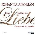 Eine exklusive Liebe Hörbuch von Johanna Adorján Gesprochen von: Johanna Adorján