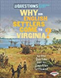 Why Did English Settlers Come to Virginia?: And Other Questions about the Jamestown Settlement (Six Questions of American History (Hardcover))