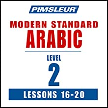 Pimsleur Arabic (Modern Standard) Level 2 Lessons 16-20: Learn to Speak and Understand Modern Standard Arabic with Pimsleur Language Programs (       UNABRIDGED) by Pimsleur Narrated by Pimsleur