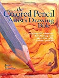 img - for Colored Pencil Artist's Drawing Bible: An Essential Reference for Drawing and Sketching with Colored Pencils (Artist's Bibles) book / textbook / text book