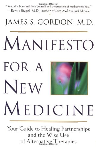 Manifesto For A New Medicine: Your Guide To Healing...