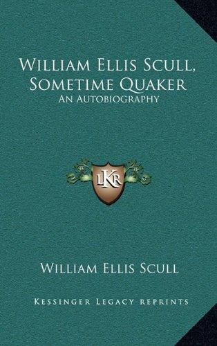 William Ellis Scull, Sometime Quaker: An Autobiography