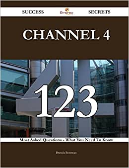 Channel 4 123 Success Secrets: 123 Most Asked Questions On Channel 4 - What You Need To Know