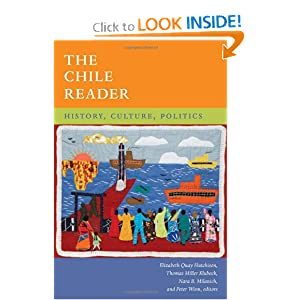 The Chile Reader: History, Culture, Politics (The Latin America Readers) by Elizabeth Quay Hutchison, Thomas Miller Klubock, Nara Milanich and Peter Winn