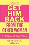 img - for How To Get Him Back From The Other Woman If You Still Want Him book / textbook / text book