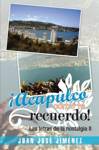 ¡Acapulco, Como te Recuerdo!: Las Letras de la Nostalgia II  [Jimenez, Juan Jose] (Tapa Blanda)