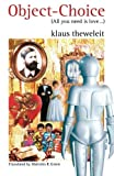 Object-Choice (All you need is love . . .): on Mating Strategies & A Fragment of A freud Biography) (0860916421) by Klaus Theweleit