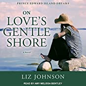 On Love's Gentle Shore: Prince Edward Island Dreams Series, Book 3 | Liz Johnson
