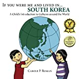 If you were me and lived in... South Korea: A Child s Introduction to Cultures around the World