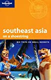 Lonely Planet Southeast Asia On a Shoestring 15th Ed.: 15th Edition