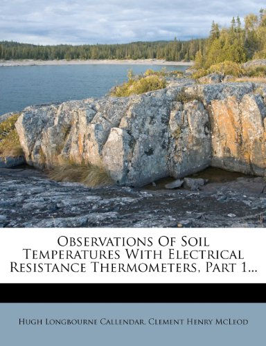 Observations Of Soil Temperatures With Electrical Resistance Thermometers, Part 1...