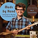 Made by Hand: Searching for Meaning in a Throwaway World (       UNABRIDGED) by Mark Frauenfelder Narrated by Kirby Heyborne