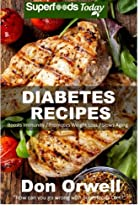 Diabetes Recipes: Over 230 Diabetes Type-2 Quick & Easy Gluten Free Low Cholesterol Whole Foods Diabetic Recipes full of Antioxidants & Phytochemicals (Natural Weight Loss Transformation) (Volume 100)