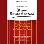 Six Rules for Brand Revitalization: Learn How Companies Like McDonald's Can Re-Energize Their Brands | Larry Light,Joan Kiddon