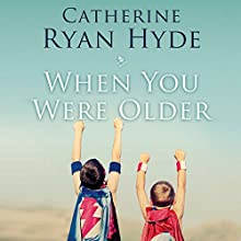 When You Were Older Audiobook by Catherine Ryan Hyde Narrated by Nick Podehl