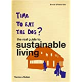 Time to Eat the Dog?: The Real Guide to Sustainable Livingby Robert Vale