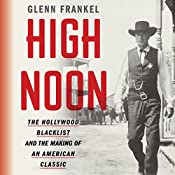 High Noon: The Hollywood Blacklist and the Making of an American Classic | [Glenn Frankel]