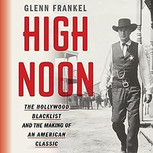 High Noon: The Hollywood Blacklist and the Making of an American Classic Hörbuch von Glenn Frankel Gesprochen von: Allan Robertson