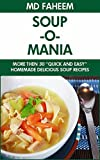 Soup Recipes Under 30 Minutes: Most Delicious, Mouthwatering and Homemade Soup and Stew Cookbook with Easy Soup Recipes: Soup Preparation was Never that Easy Before.