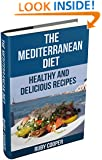 The Mediterranean Diet (mediterranean diet) (mediterranean cooking) Healthy (mediterranean cookbook)  Weight Maintenance & Low Fat Lifestyle: Healthy and Delicious  Recipes (Cookbooks Book 8)