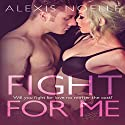 Fight for Me Audiobook by Alexis Noelle Narrated by Sascha Rickenbacker