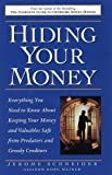 img - for By Jerome Schneider Hiding Your Money : Everything You Need to Know About Keeping Your Money and Valuables Safe from Pre [Hardcover] book / textbook / text book
