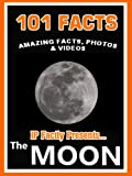 101 Facts... The Moon! Amazing Facts, Photos & Video. Space Books for Kids (101 Space Facts for Kids Book 6)