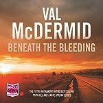 Beneath the Bleeding | Val McDermid