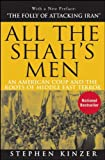 All the Shahs Men: An American Coup and the Roots of Middle East Terror