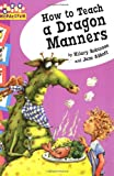 How to Teach a Dragon Manners (Hopscotch) (0749658738) by Robinson, Hilary