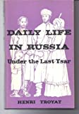 Daily Life in Russia Under the Last Czar (0049470167) by Troyat, Henri